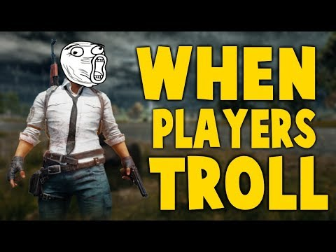 PUBG - WHEN PLAYERS TROLL