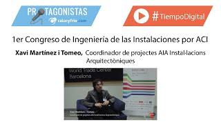 Protagonistas Caloryfrio: 1er Congreso de Ingeniería de las Instalaciones | Xavi Martínez i Tomeo