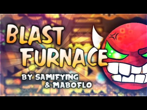 "Geometry Dash - ""Blast Furnace"" [XL DEMON] by Samifying & Maboflo 