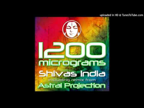 1200 Micrograms - Shiva's India (Astral Projection Remix)