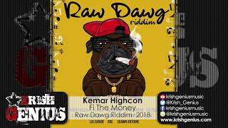 Kemar Highcon - Fi Di Money (Raw) Raw Dawg Riddim - July 2018