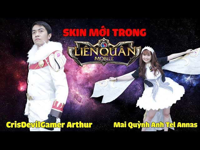 CrisDevilGamer Arthur và Mai Quỳnh Anh Tel Annas | Skin mới trong Liên Quân Mobile