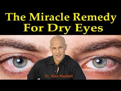 The Miracle Fatty Acid Remedy For Dry Eyes - Dr. Alan Mandell D.C.