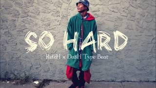 RetcH x Da$H Type Beat - $o Hard [prod. Relevant Beats]