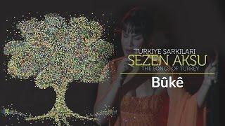 Sezen Aksu - Bûkê | Türkiye Şarkıları - The Songs of Turkey (Live)