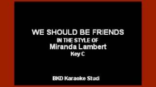 We Should Be Friends (In the Style of Miranda Lambert) (Karaoke with Lyrics)