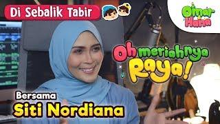 Di Sebalik Tabir - Oh Meriahnya Raya! Siti Nordiana x Omar & Hana