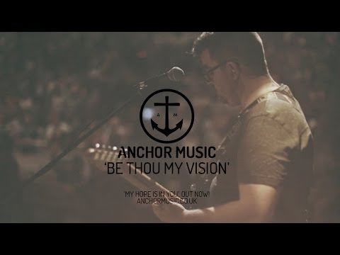 Anchor Music - Be Thou My Vision (Ascend The Hill)