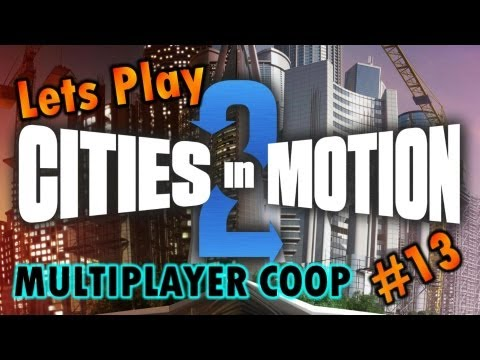 """Cities In Motion 2 Lets Play """"Multiplayer Coop"""" #13"""