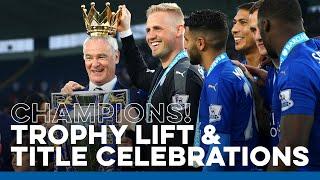 Leicester City Trophy Lift \u0026 Premier League Title Celebrations