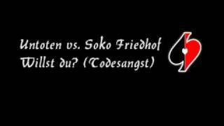 Untoten vs. Soko Friedhof - Willst du? (Todesangst) w.lyrics