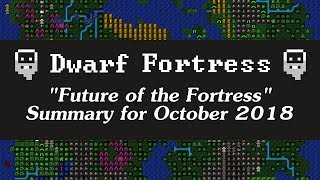 """DF """"Future of the Fortress"""" Summary - October 2018"""