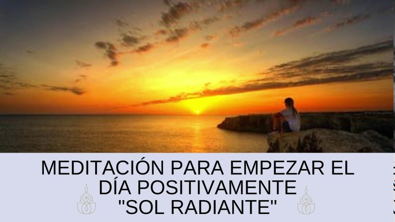 Meditación Para Empezar El Día Positivamente Sol Radiante Youtube