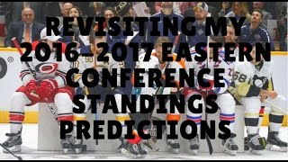 REVISITING MY 2016-2017 NHL EASTERN CONFERENCE PREDICTIONS! (AND COMMENTS!)