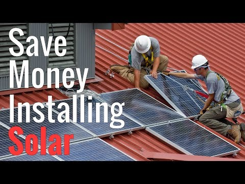 Top 6 Tips Anyone Can Do To Save Money Installing Solar Panels