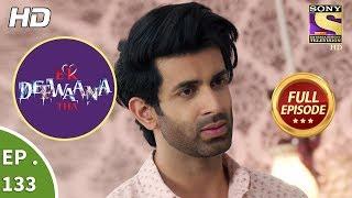 Ek Deewaana Tha - Ep 133 - Full Episode - 25th April, 2018