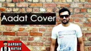 Aadat(Atif Aslam) - Cover By Darshit Nayak
