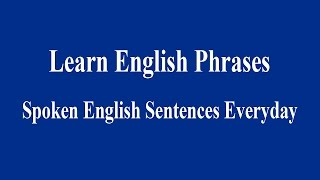 Spoken English Sentences Everyday - Learn English Phrases