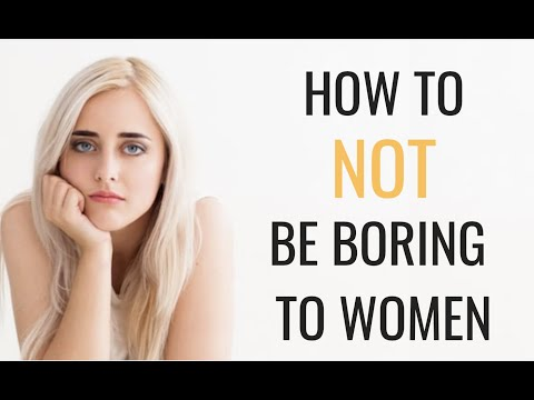 How To NOT Be Boring When Talking To Women | 5 Ways To Be MORE Interesting