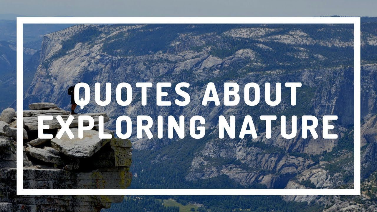 Quotes About Exploring Nature Youtube