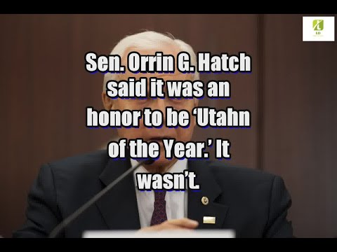 Sen. Orrin G. Hatch said it was an honor to be 'Utahn of the Year.' It wasn't.