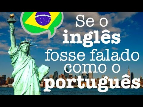 IF ENGLISH WERE SPOKEN LIKE BRAZILIAN PORTUGUESE