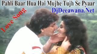 Pehli Baar Hua Hai Mujhe Tujhse  Love Mix