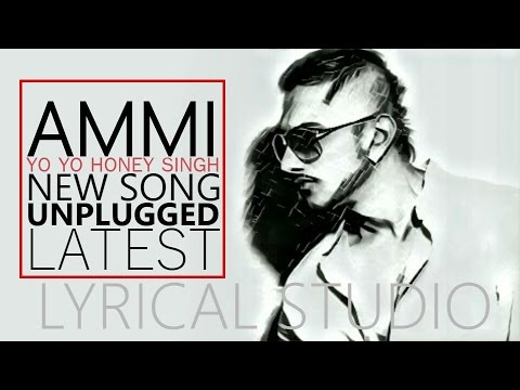 Ammi Lyrics || Yo Yo Honey Singh | NEW SONG | LYRICS | UNPLUGGED | LYRICAL STUDIOS