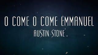 O Come O Come Emmanuel - Austin Stone