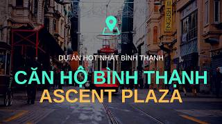 #1 Căn Hộ Ascent Plaza Bình Thạnh Thông Tin Mới Nhất | REOHOME GROUP