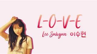 SUHYUN 이수현 L O V E Eng Lyrics Korean Trans 가사 해석