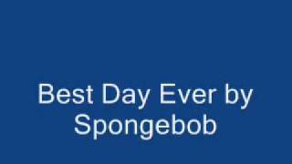 Best day ever by Spongebob (with lyrics)