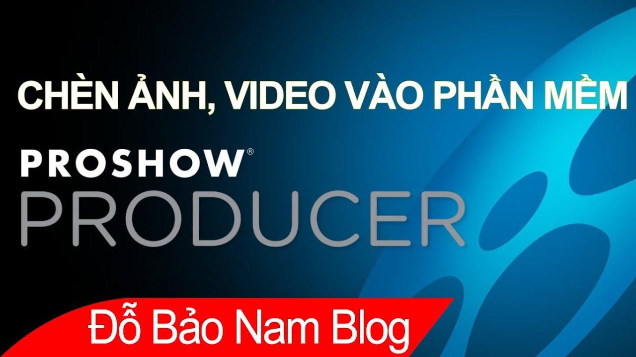 Cách chèn ảnh và video vào Proshow Producer để làm video từ hình ảnh