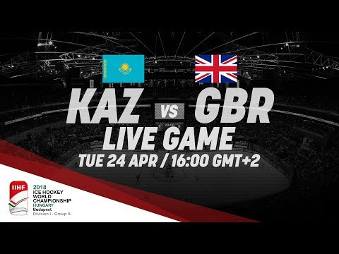 Kazakhstan - Great Britain | Live | 2018 IIHF Ice Hockey World Championship Division I Group A