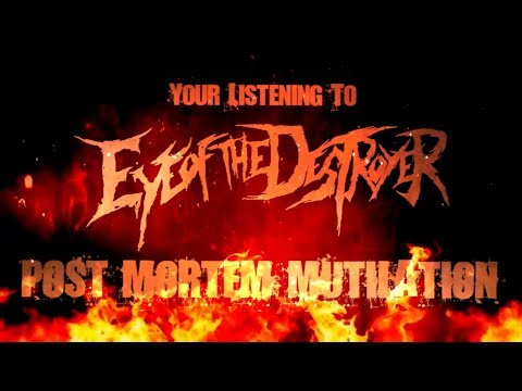 EYE OF THE DESTROYER - POST MORTEM MUTILATION (FT. JIM BEACH) [OFFICIAL LYRIC VIDEO] (2018) SW EXCL
