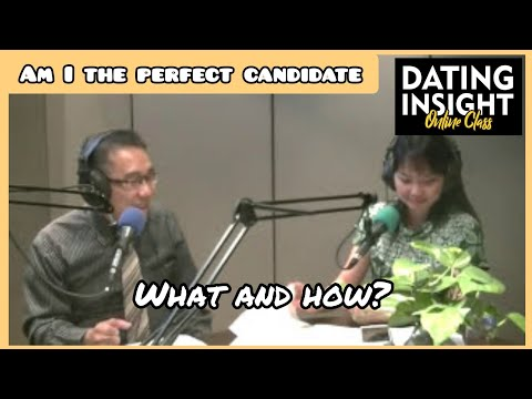 Dating INSIGHT: Am I The Perfect Candidate 1? What & How