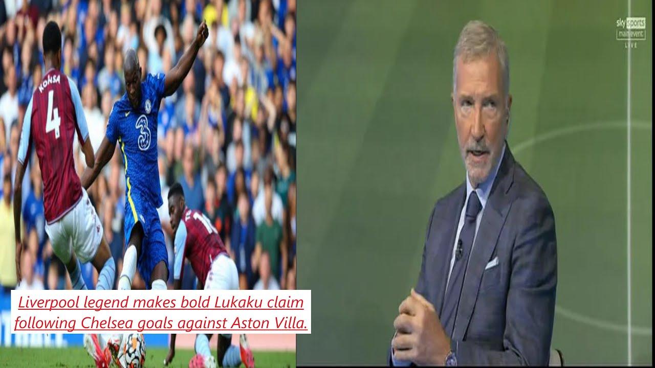 Chelsea news Liverpool legend makes bold Lukaku claim following Chelsea goals against Aston Villa.