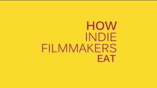 How Indie Filmmakers Eat
