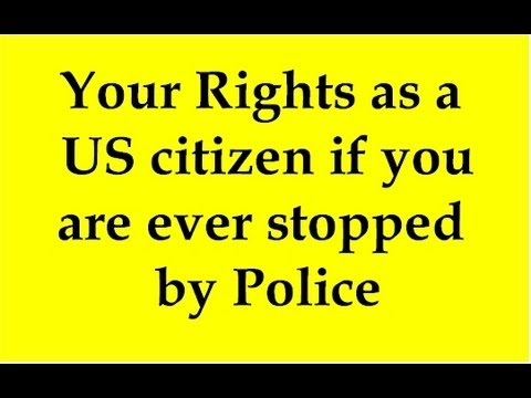 Your Rights as a US citizen if you are ever stopped by any law enforcement agency