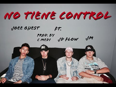 No Tiene Control - Joee Quest Ft. JD Flow,...