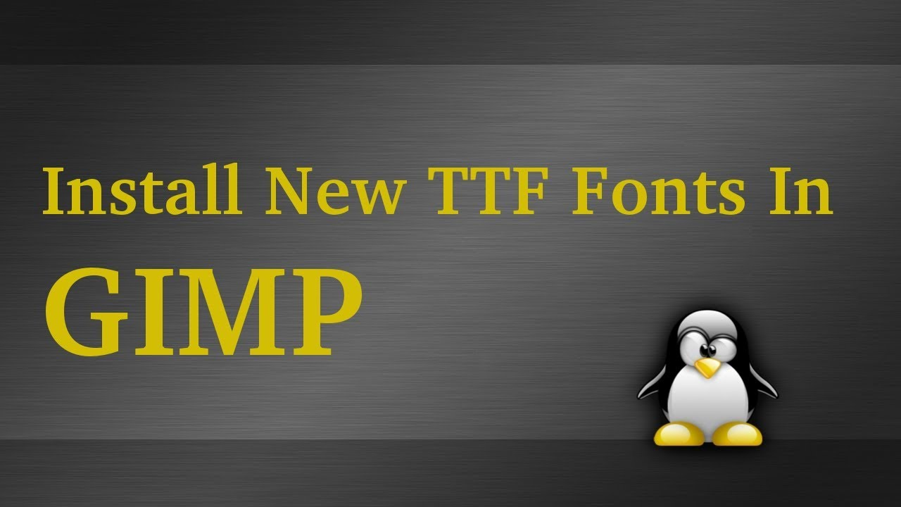 Install New TTF Fonts in GIMP For Linux