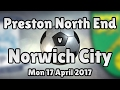Preston North End v Norwich City (Mon 17 April 2017 Match Summary)