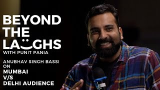 Anubhav Singh Bassi on Mumbai v/s Delhi Audience | Beyond The Laughs with Punit Pania