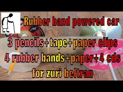 Rubber band powered car 3 pencils tape paper clips 4 rubber bands 1 paper 4 cds for zuri beltran