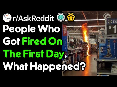 People Who Got Fired On The First Day, What Happened? (Work Stories r/AskReddit)