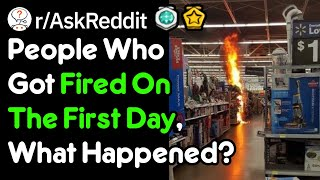People Who Got Fired On The First Day What Happened Work Stories rAskReddit