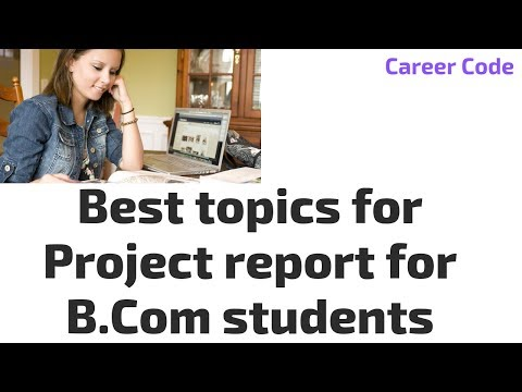 Best topics for a project report for B.Com students
