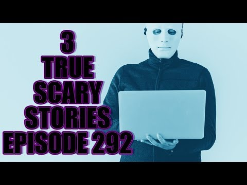 3 TRUE SCARY STORIES EPISODE 292