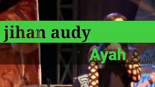 "AYAH,, Jihan audy Monata live PANSER""S 2018"