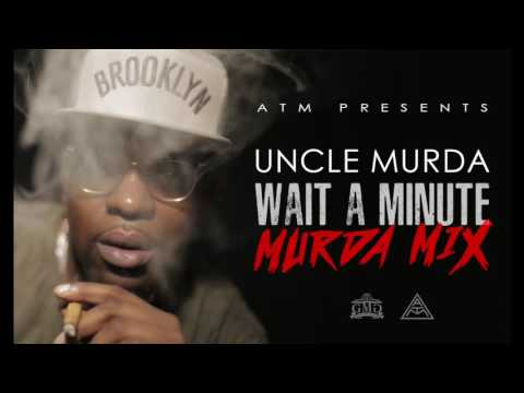 Uncle Murda (MURDA MIX) Wait A Minute